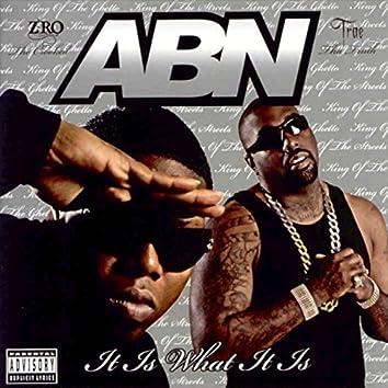 A.B.N. It Is What It Is
