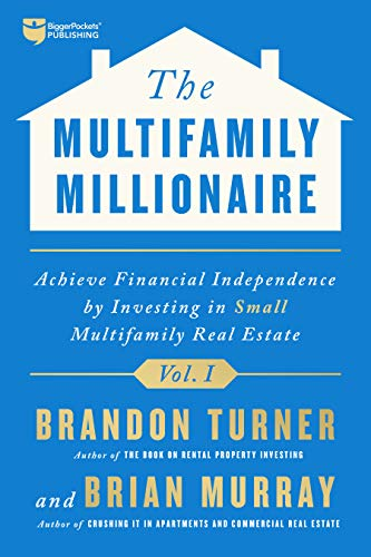 The Multifamily Millionaire, Volume I: Achieve Financial Freedom by Investing in Small Multifamily R