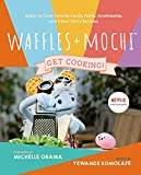 Waffles + Mochi: Get Cooking!: Learn to Cook Tomato Candy Pasta, Gratitouille, and Other Tasty Recipes