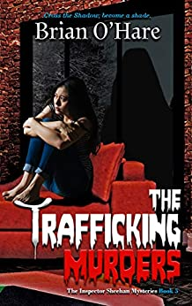 The Trafficking Murders (The Inspector Sheehan Mysteries Book 5) by [Brian O'Hare]