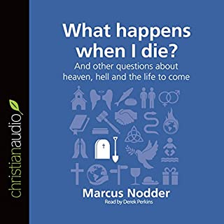 What Happens When I Die?: And Other Questions About Heaven, Hell and the Life to Come cover art
