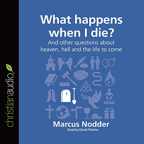 Page de couverture de What Happens When I Die?: And Other Questions About Heaven, Hell and the Life to Come