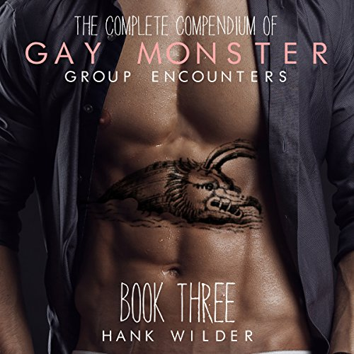 The Complete Compendium of Gay Monster Group Encounters: Book Three audiobook cover art