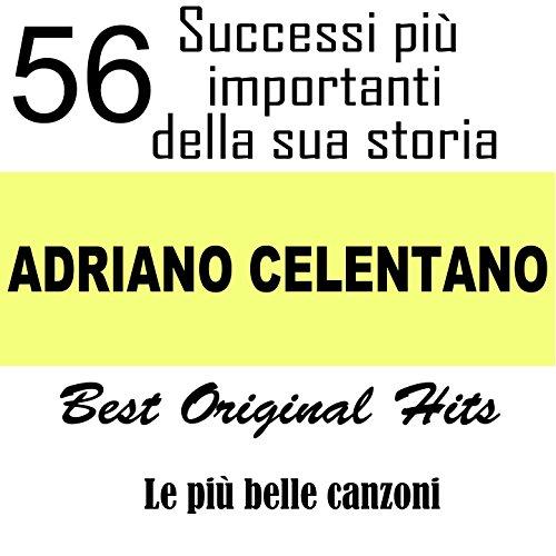Adriano Celentano: 56 successi più importanti della sua storia (Le più belle canzoni - Best Original Hits)