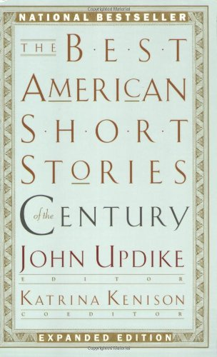 Compare Textbook Prices for The Best American Short Stories of the Century The Best American Series ® Expanded ed. Edition ISBN 9780395843673 by John Updike,Katrina Kenison