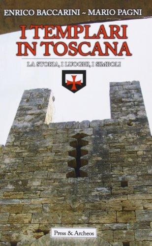 I Templari in Toscana: La storia, i luoghi, i simboli