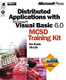 Distributed Applications With Microsoft Visual Basic 6.0 McSd Training Kit: For Exam 70-17...