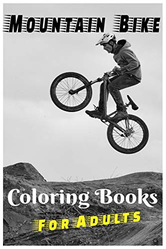 Mountain Bike Coloring Books For Adults: Adult Mountain Bikes For Men And Women Coloring 70 Images High Quality Relaxation, Only For Mountain Bike Lovers