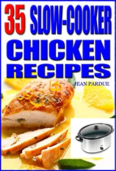 35 Slow Cooker Chicken Recipes by [Jean Pardue]