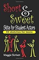 Short & Sweet Skits for Student Actors: 55 Sketches for Teens by Maggie Scriven(2010-04-30)