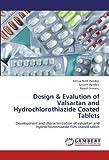 Design & Evalution of Valsartan and Hydrochlorothiazide Coated Tablets: Development and characterization of valsartan and hydrochlorothiazide film coated tablet