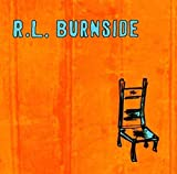 Wish I Was in Heaven Sitting Down - R.L. Burnside