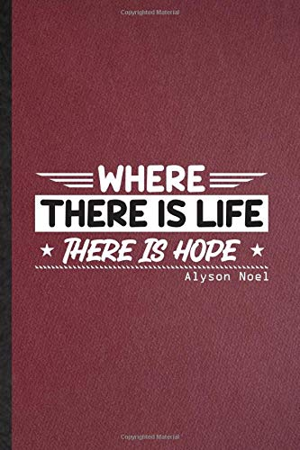 Where There Is Life There Is Hope Alyson Noel: Notebook For Author...