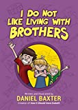 I Do Not Like Living with Brothers: The Ups and Downs of Growing Up with Siblings (Kindness Book for Children, Empathy for Kids, Importance of Family, and Sibling Rivalry)