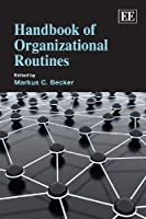Handbook of Organizational Routines (Research Handbooks in Business and Management series)