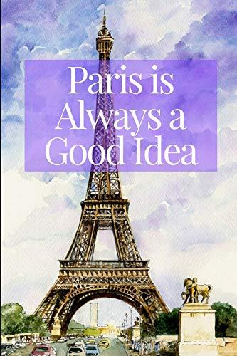 Paris is Always a Good Idea: Purple Watercolor Travel Journal for Women Teen Girls Francophiles