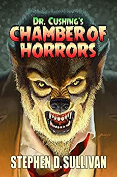 Dr. Cushing's Chamber of Horrors (Cushing Horrors Book 1) by [Stephen D. Sullivan, Mark Maddox]