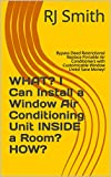 WHAT? I Can Install a Window Air Conditioning Unit INSIDE a Room? HOW?: Bypass Deed Restrictions! Replace Portable Air Conditioners with Customizable Window Units! Save Money!