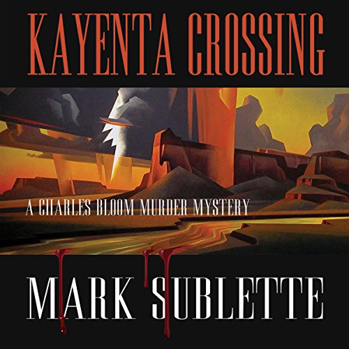 Kayenta Crossing     A Charles Bloom Murder Mystery, Book 2              By:                                                                                                                                 Mark Sublette                               Narrated by:                                                                                                                                 Milton Bagby                      Length: 8 hrs and 15 mins     7 ratings     Overall 3.9