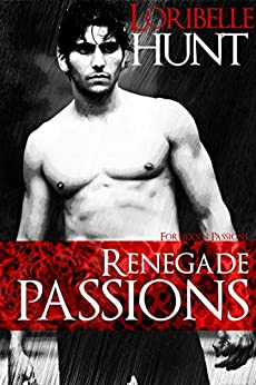 Renegade Passions (Forbidden Passions Book 4) by [Loribelle Hunt]