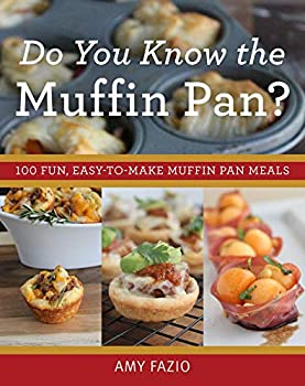 Do You Know the Muffin Pan?  100 Fun Easy-to-Make Muffin Pan Meals