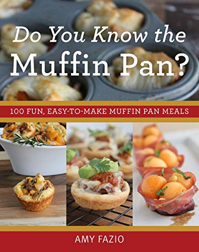 Do You Know the Muffin Pan?: 100 Fun, Easy-to-Make Muffin Pan Meals...