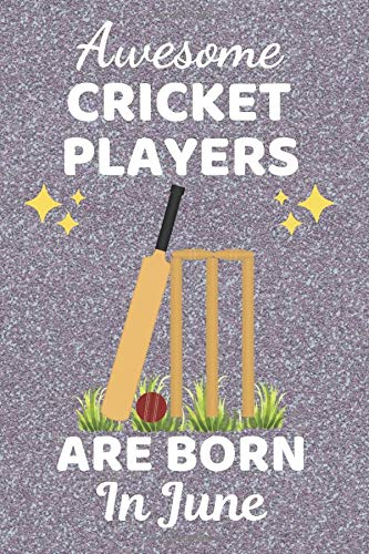 Awesome Cricket Players Are Born In June: Cricket gifts. This Cricket Notebook. Cricket Journal is 6x9in with 110+ lined ruled pages, great for ... Kids. Cricket Player Gifts. Cricket Presents.