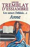 Les soeurs Deblois, tome 3 - Anne - Format Kindle - 9782894555521 - 3,99 €