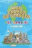 Mio Diario Di Viaggio Per Bambini Cancún: 6x9 Diario di viaggio e di appunti per bambini I Completa e disegna I Con suggerimenti I Regalo perfetto per il tuo bambino per le tue vacanze in Cancún