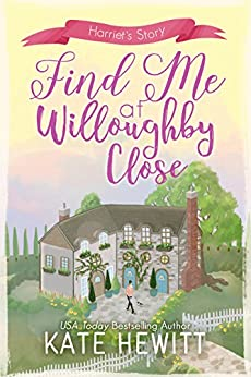 Find Me at Willoughby Close (Willoughby Close Series Book 3) by [Kate Hewitt]