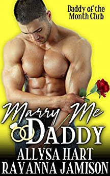 Marry Me Daddy: A Marriage of Convenience Romantic Comedy (Daddy of the Month Club Book 4) by [Rayanna Jamison, Allysa Hart]
