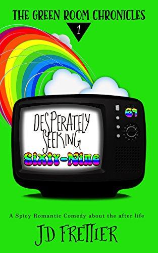 Book: Desperately Seeking Sixty-Nine (The Green Room Chronicles Book 1) by J.D. Frettier