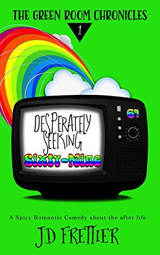 Book: Desperately Seeking Sixty-Nine (The Green Room Chronicles Book 1) by J.D. Frettier