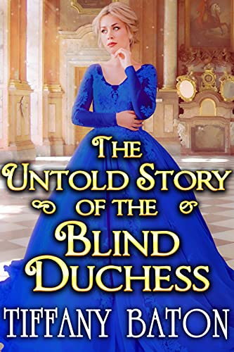 The Untold Story of the Blind Duchess: A Historical Regency Romance Novel by [Tiffany Baton]