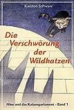 Die Verschwörung der Wildkatzen: Roman (Nine und das Katzenparlament 1)