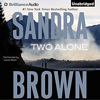 Two Alone                   By:                                                                                                                                 Sandra Brown                               Narrated by:                                                                                                                                 Joyce Bean                      Length: 7 hrs and 38 mins     760 ratings     Overall 3.9