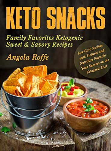 Keto Snacks: Family Favorites Ketogenic Sweet & Savory Recipes (80+ Low-Carb Recipes with Pictures and Nutrition Facts) (Keto Healthy Book 1) by [Angela Roffe]
