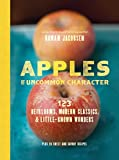 Image of Apples of Uncommon Character: Heirlooms, Modern Classics, and Little-Known Wonders