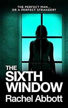 The Sixth Window: The unbearably tense psychological thriller (Tom Douglas Thrillers Book 6) by [Rachel Abbott]