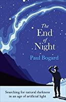 The End of Night: Searching for Natural Darkness in an Age of ArtificialLight