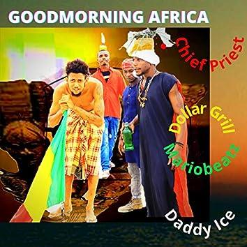 Goodmorning Africa (feat. Mariobeatz, Daddy Ice & Dollar Grill)
