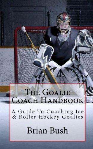 The Goalie Coach Handbook: A Gui...