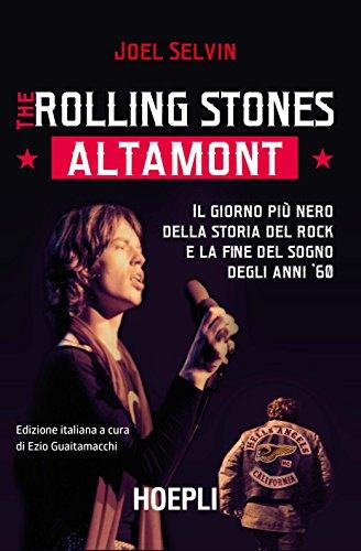 The Rolling Stones. Altamont. Il giorno più nero della storia del rock e la fine del sogno degli anni '60