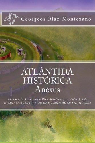 Atlántida Histórica: Anexos a la Atlantología Histórico-Científica. Colección de estudios de la Scientific Atlantology International Society (SAIS)