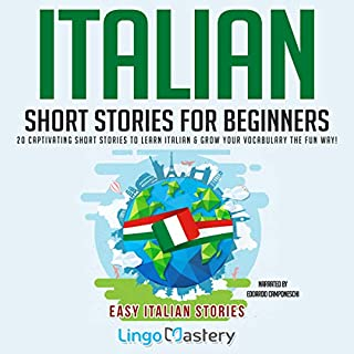 Italian Short Stories for Beginners: 20 Captivating Short Stories to Learn Italian & Grow Your Vocabulary the Fun Way! audiobook cover art