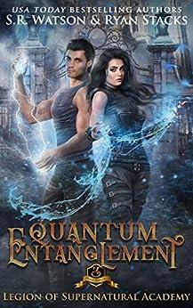 Quantum Entanglement: Part Three (Legion of Supernatural Academy Series Book 3) by [S. R. Watson, Ryan Stacks]
