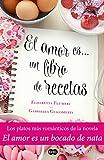 El amor es... un libro de recetas: Los platos más románticos de la novela El amor es un bocado de...