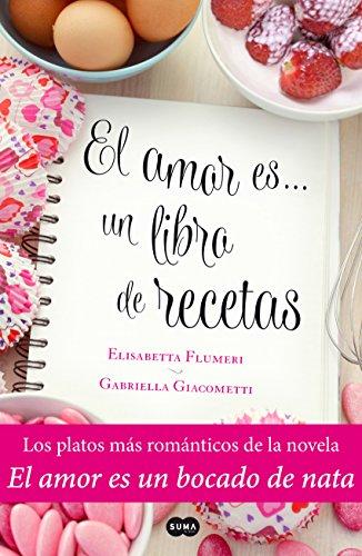 El amor es... un libro de recetas: Los platos más romántic