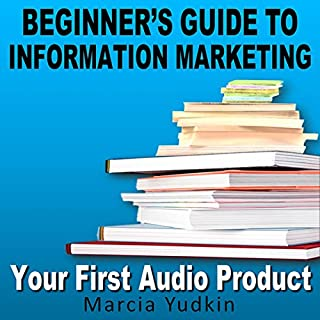 Beginner's Guide to Information Marketing: Your First Audio Product cover art
