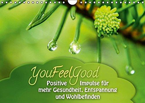 YouFeelGood - Positive Impulse für mehr Gesundheit, Entspannung und Wohlbefinden (Wandkalender 2016 DIN A4 quer): Positive und aufbauende Impulse für ... 14 Seiten ) (CALVENDO Gesundheit)